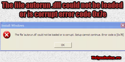 "При установке Windows ошибка ""the file autorun dll could not be loaded or is corrupt error code 0x7e"""