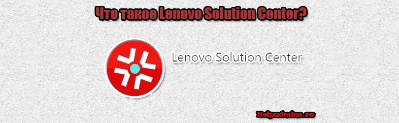 lenovo solution center что это за программа нужна ли она
